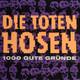 Die Toten Hosen Produziert von Jon Caffery und den Toten Hosen für Totenkopf  - 1000 gute Gründe (Studio) (Breitkopf-Frege) I feel fine (Live) (Lennon-McCartney) Hofgarten (Live) (Breitkopf-v. Holst-Meurer) Verschwende deine Zeit (Live) (Frege)