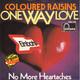 Coloured Raisins  - One Way Love (B. Russell-N. Meade) No More Heartaches (H. Johnson)