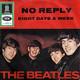 The Beatles  - No Reply (Lennon-McCartney) Eight Days A Week (Lennon-McCartney)