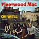 Fleetwood Mac Produced by Fleetwood Mac  - Oh Well Part I (P. A. Green) Oh Well Part II (P. A. Green)